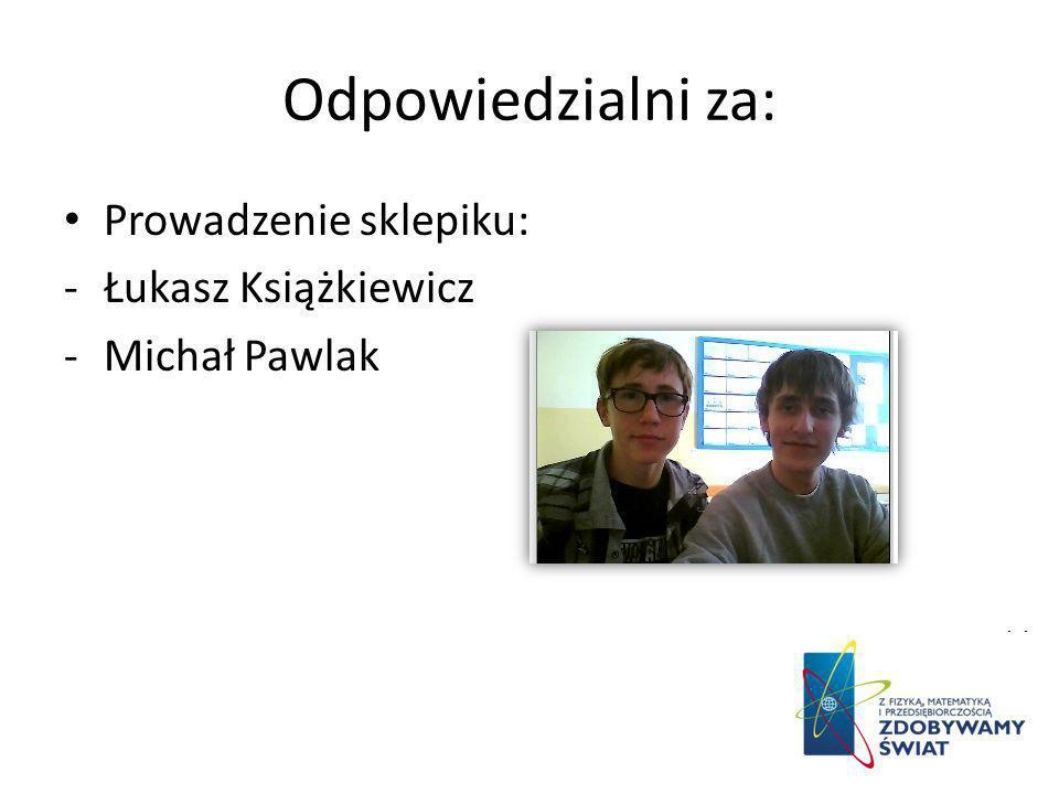 Odpowiedzialni za: Prowadzenie sklepiku: Łukasz Książkiewicz