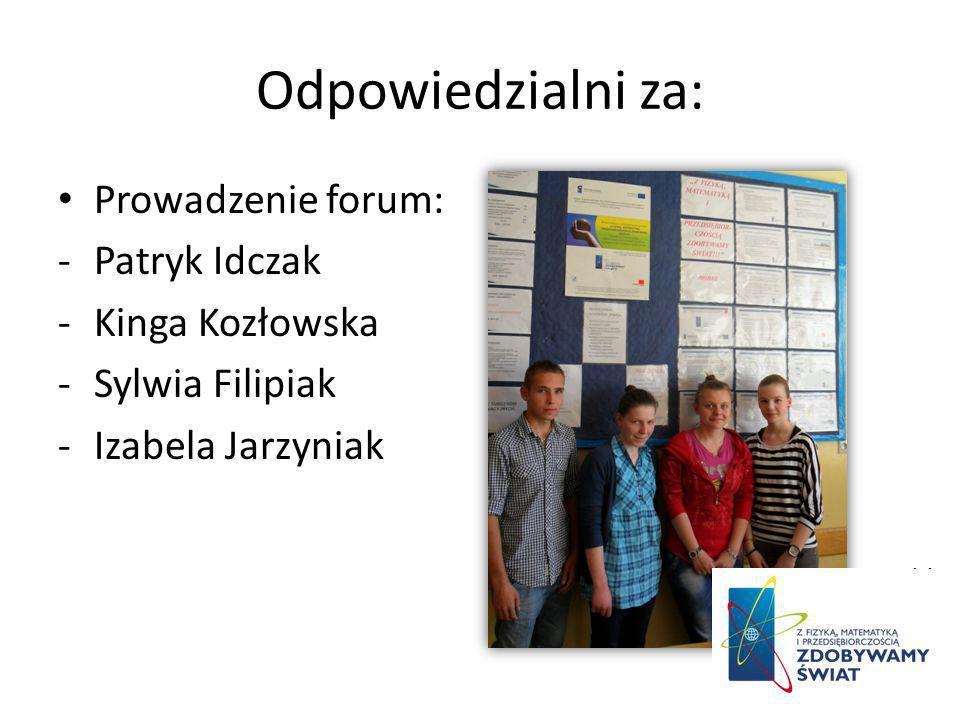 Odpowiedzialni za: Prowadzenie forum: Patryk Idczak Kinga Kozłowska