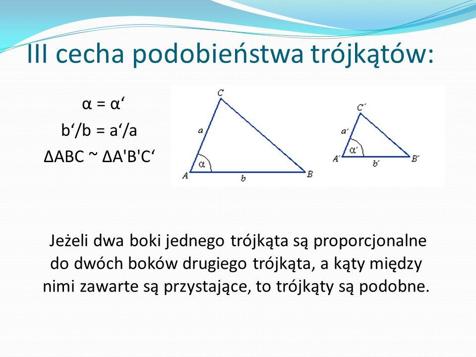 III cecha podobieństwa trójkątów: