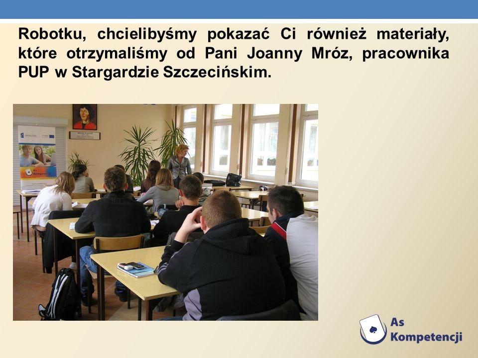 Robotku, chcielibyśmy pokazać Ci również materiały, które otrzymaliśmy od Pani Joanny Mróz, pracownika PUP w Stargardzie Szczecińskim.