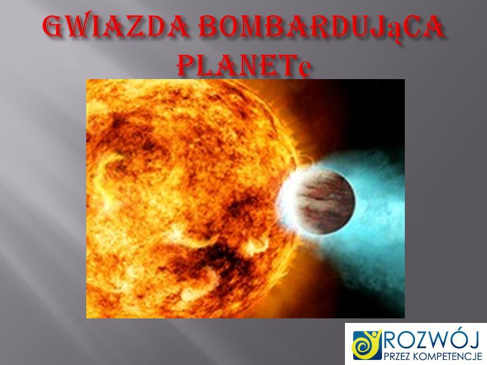 Gwiazda bombardująca planetę