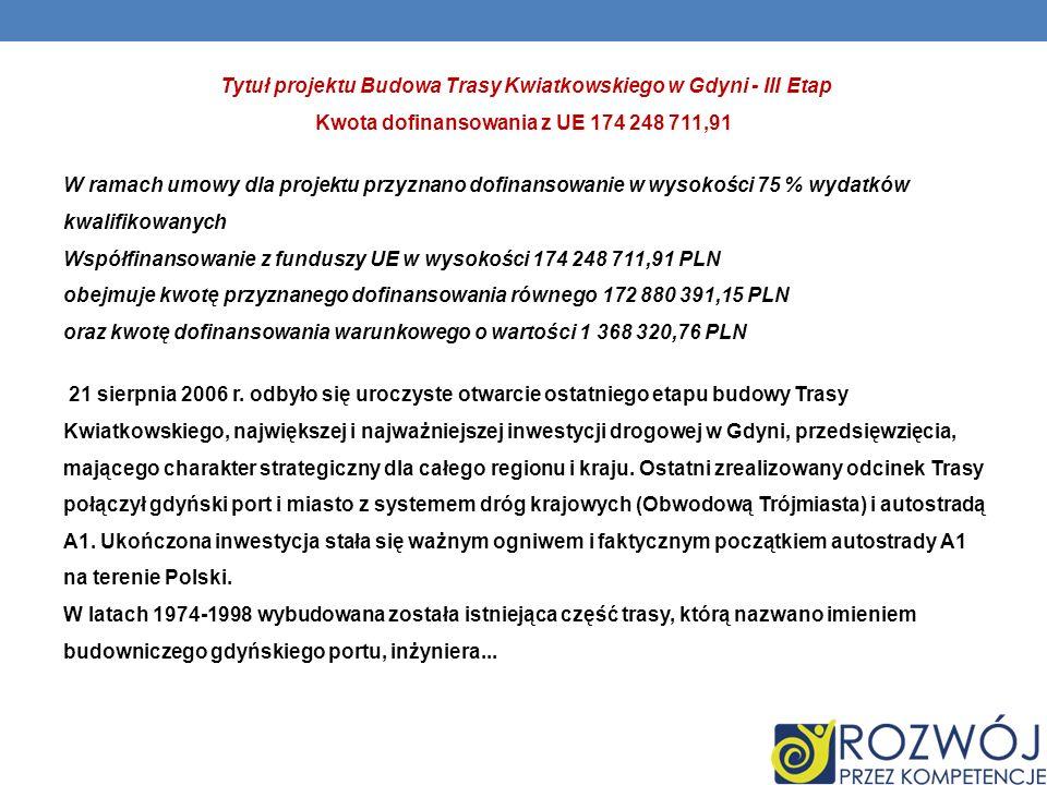 Tytuł projektu Budowa Trasy Kwiatkowskiego w Gdyni - III Etap Kwota dofinansowania z UE 174 248 711,91