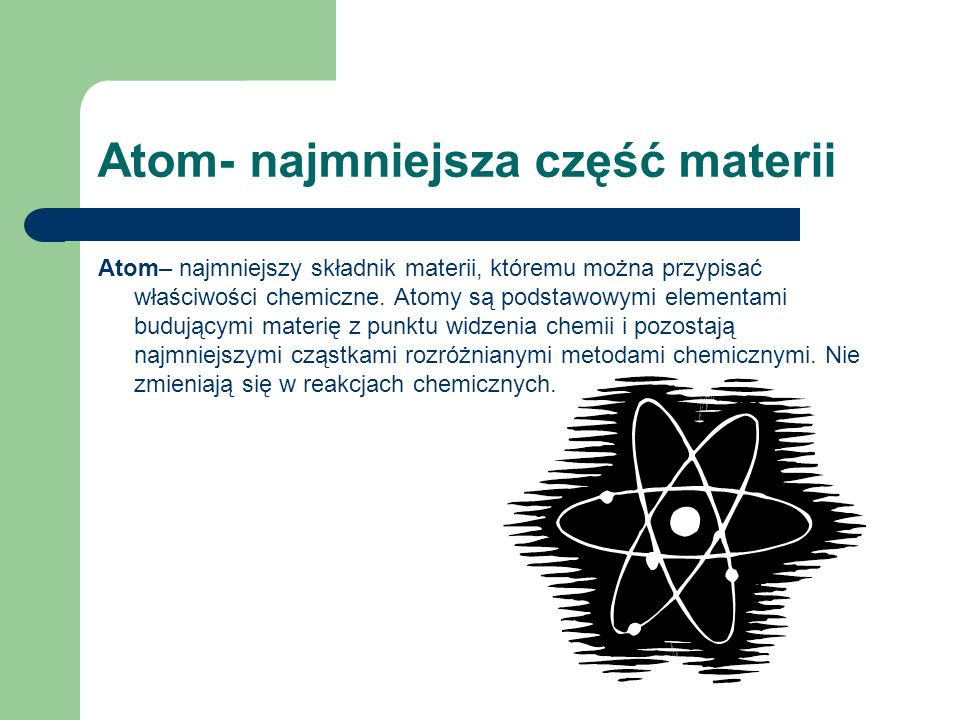 Atom- najmniejsza część materii