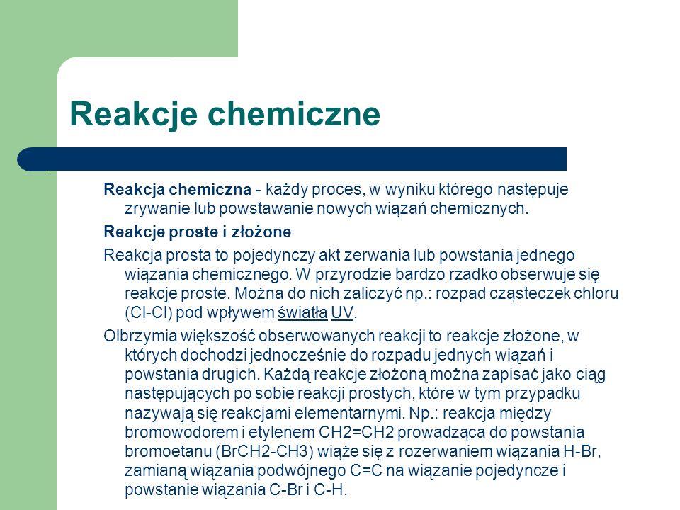 Reakcje chemiczne Reakcja chemiczna - każdy proces, w wyniku którego następuje zrywanie lub powstawanie nowych wiązań chemicznych.