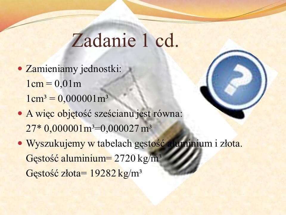 Zadanie 1 cd. Zamieniamy jednostki: 1cm = 0,01m 1cm³ = 0,000001m³