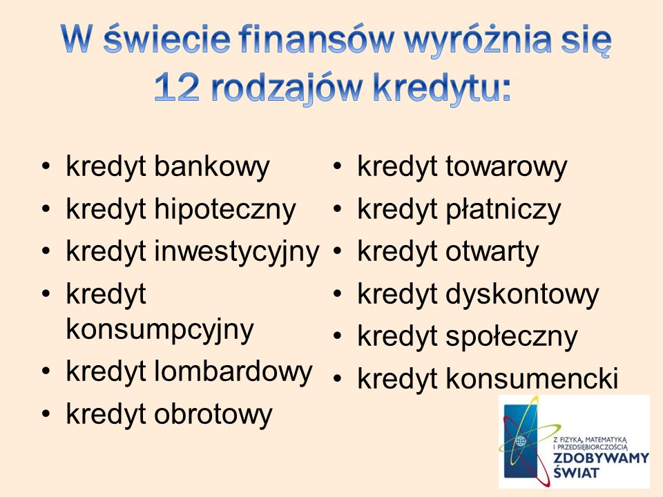 W świecie finansów wyróżnia się 12 rodzajów kredytu: