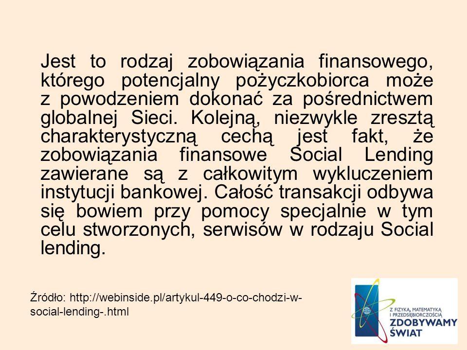 Jest to rodzaj zobowiązania finansowego, którego potencjalny pożyczkobiorca może z powodzeniem dokonać za pośrednictwem globalnej Sieci. Kolejną, niezwykle zresztą charakterystyczną cechą jest fakt, że zobowiązania finansowe Social Lending zawierane są z całkowitym wykluczeniem instytucji bankowej. Całość transakcji odbywa się bowiem przy pomocy specjalnie w tym celu stworzonych, serwisów w rodzaju Social lending.