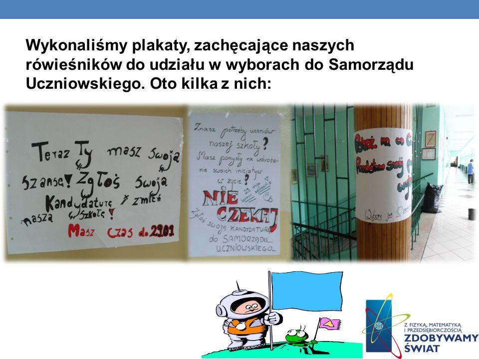 Wykonaliśmy plakaty, zachęcające naszych rówieśników do udziału w wyborach do Samorządu Uczniowskiego.
