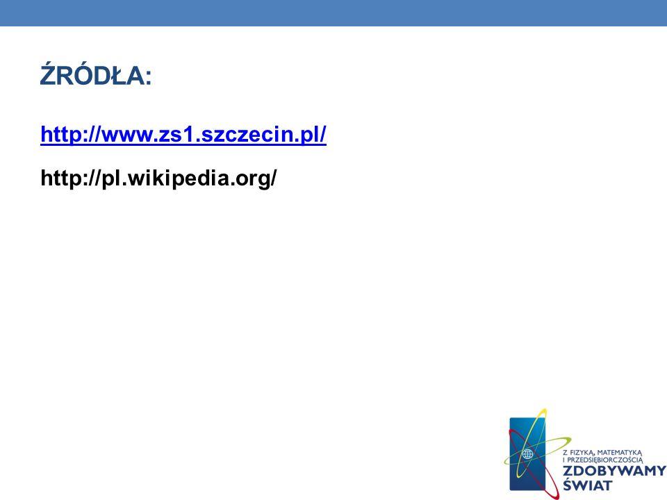 Źródła: http://www.zs1.szczecin.pl/ http://pl.wikipedia.org/