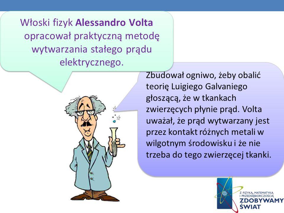 Włoski fizyk Alessandro Volta opracował praktyczną metodę wytwarzania stałego prądu elektrycznego.