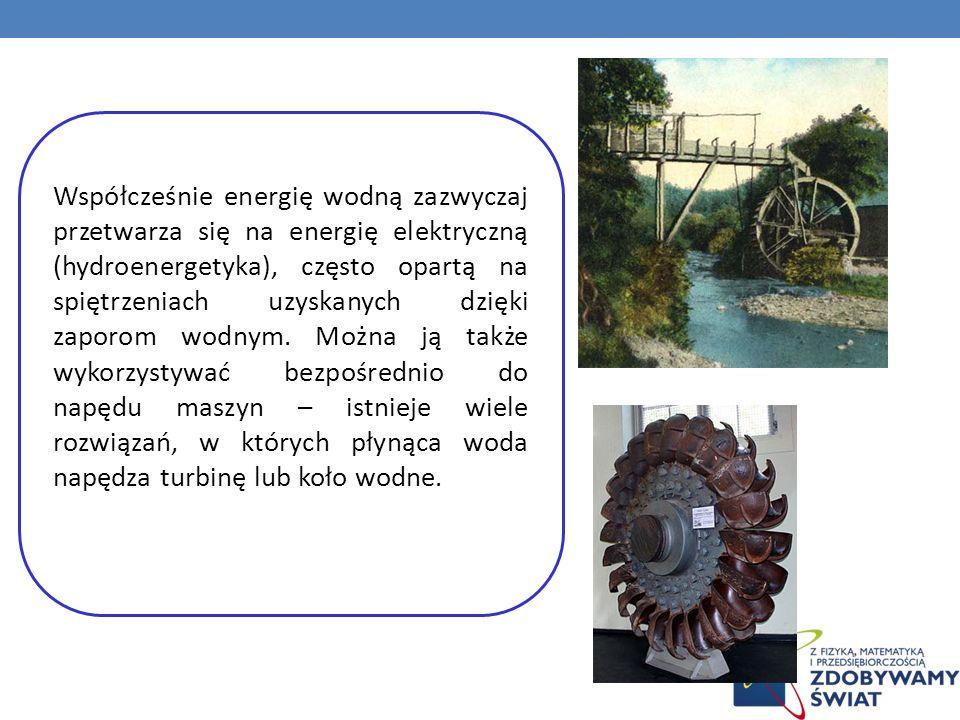 Współcześnie energię wodną zazwyczaj przetwarza się na energię elektryczną (hydroenergetyka), często opartą na spiętrzeniach uzyskanych dzięki zaporom wodnym.