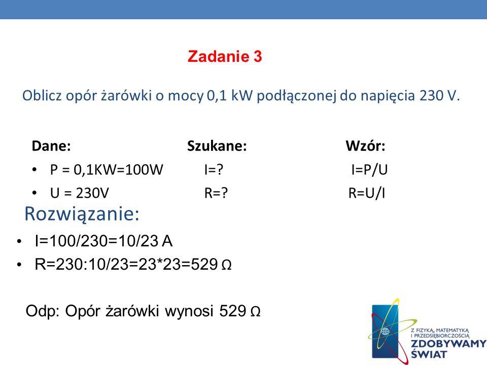 Zadanie 3 Oblicz opór żarówki o mocy 0,1 kW podłączonej do napięcia 230 V.