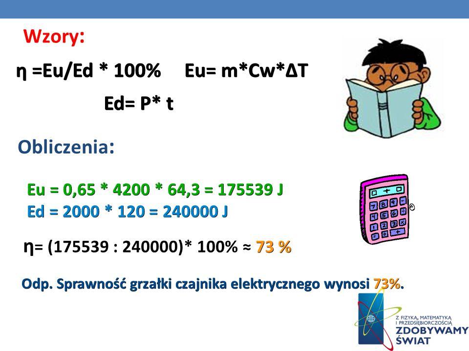 Wzory: η =Eu/Ed * 100% Eu= m*Cw*∆T Ed= P* t Obliczenia: