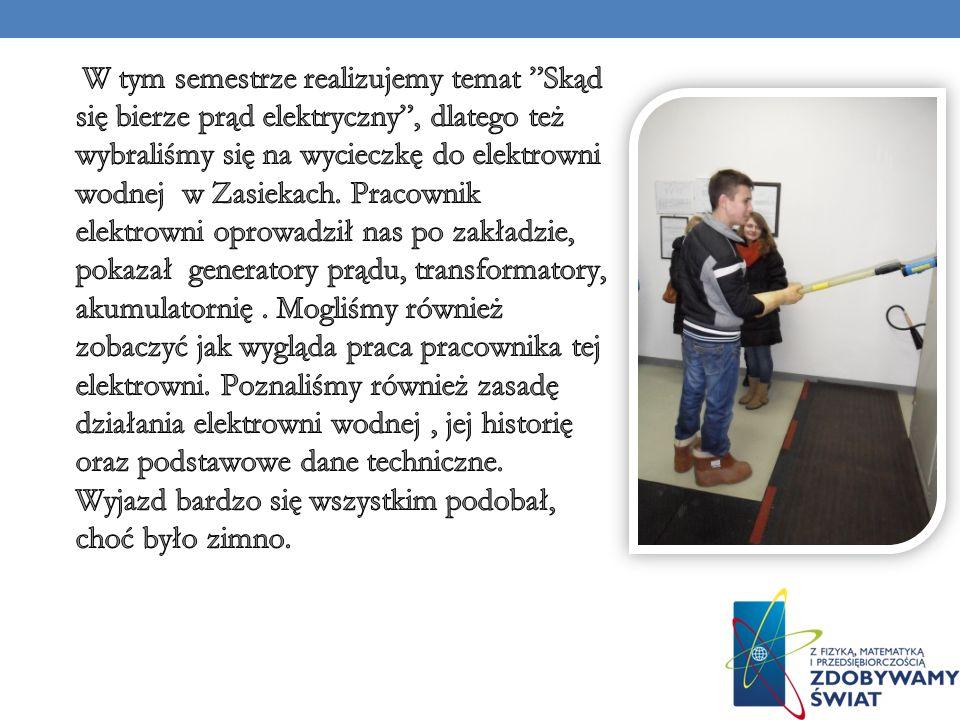 W tym semestrze realizujemy temat Skąd się bierze prąd elektryczny , dlatego też wybraliśmy się na wycieczkę do elektrowni wodnej w Zasiekach.