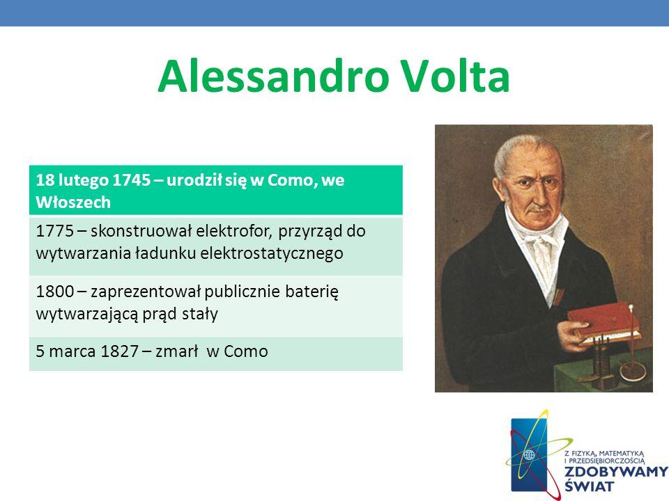 Alessandro Volta 18 lutego 1745 – urodził się w Como, we Włoszech