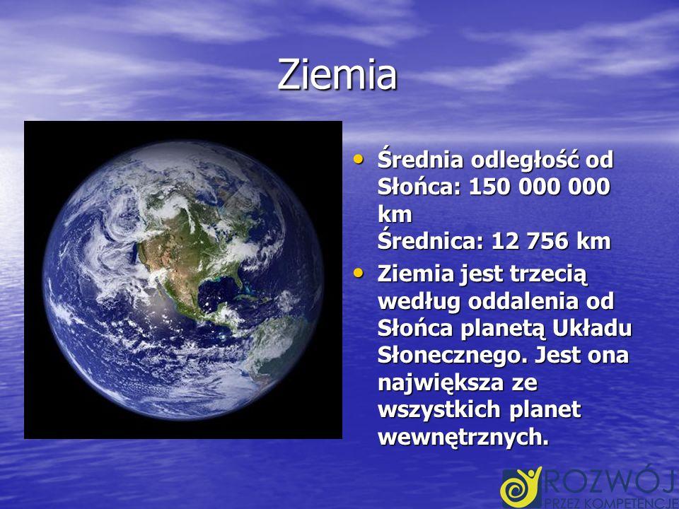 Ziemia Średnia odległość od Słońca: 150 000 000 km Średnica: 12 756 km