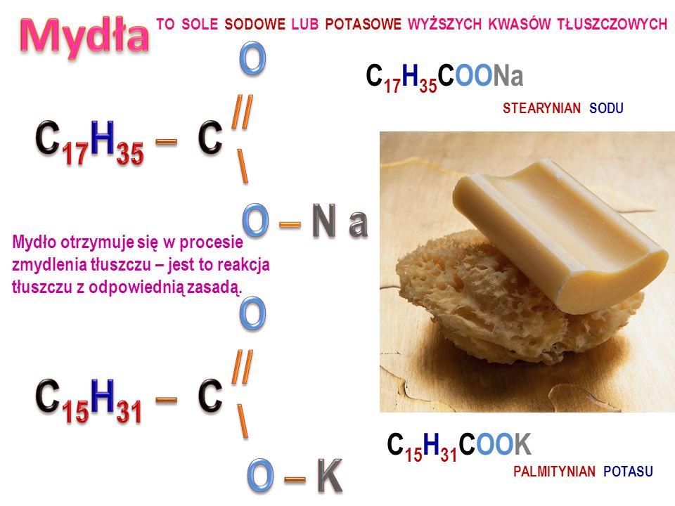 Mydła O // \ C17H35 – C O – N a O // \ C15H31 – C O – K C17H35COONa