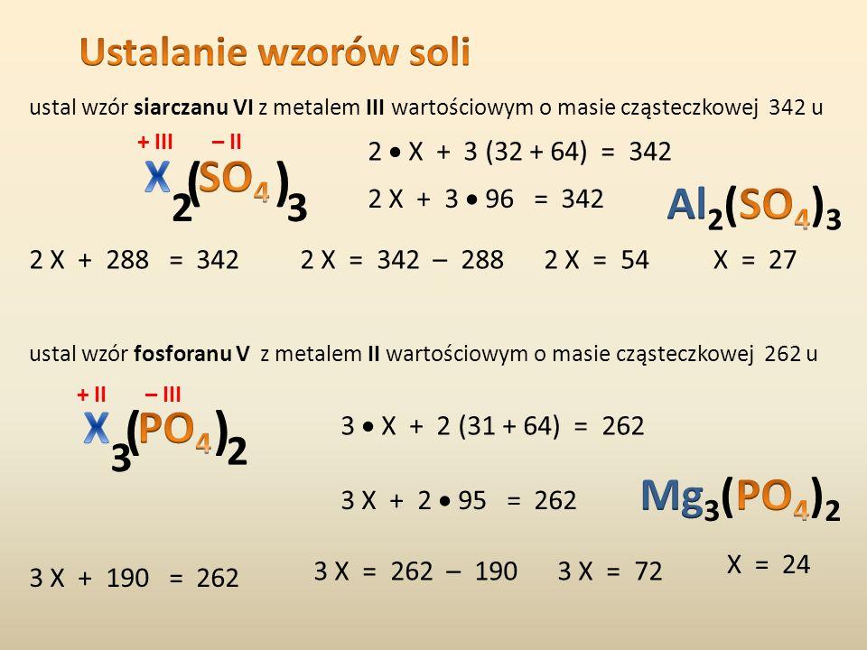 ( ) ( ) X SO4 Al2(SO4)3 X PO4 Mg3(PO4)2 Ustalanie wzorów soli 2 3 2 3