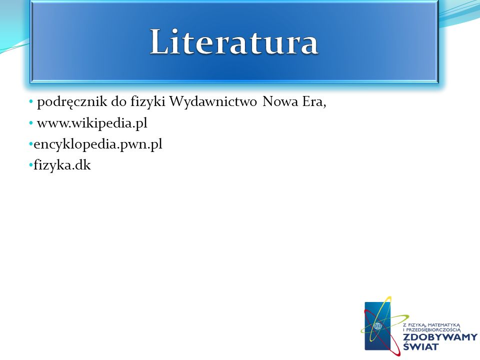 Literatura podręcznik do fizyki Wydawnictwo Nowa Era, www.wikipedia.pl