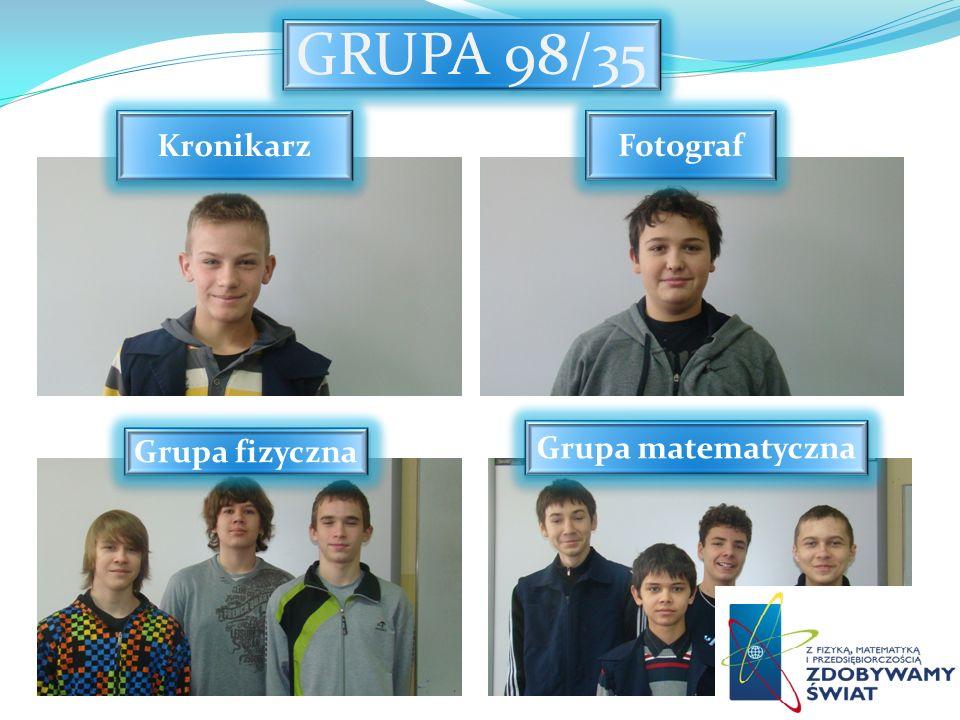 GRUPA 98/35 Kronikarz Fotograf Grupa matematyczna Grupa fizyczna