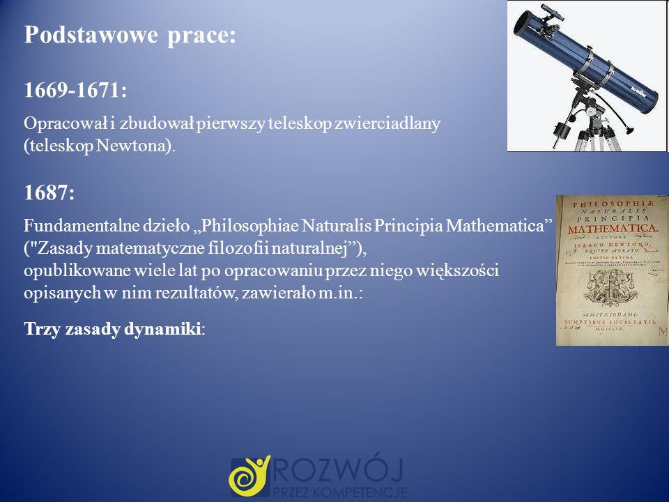 Podstawowe prace: 1669-1671: Opracował i zbudował pierwszy teleskop zwierciadlany. (teleskop Newtona).