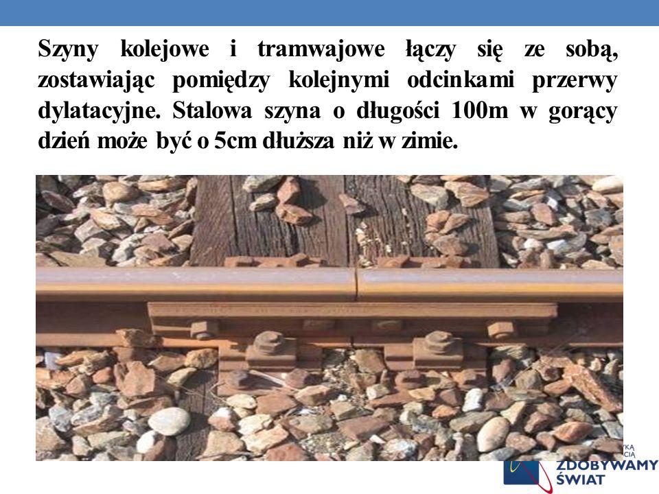 Szyny kolejowe i tramwajowe łączy się ze sobą, zostawiając pomiędzy kolejnymi odcinkami przerwy dylatacyjne.