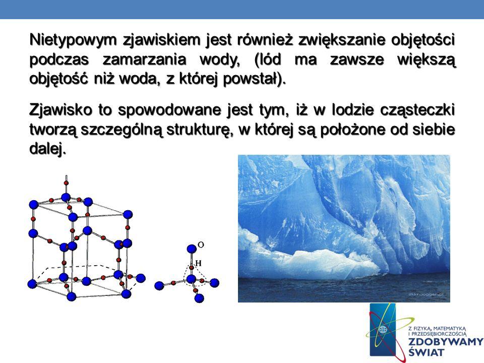 Nietypowym zjawiskiem jest również zwiększanie objętości podczas zamarzania wody, (lód ma zawsze większą objętość niż woda, z której powstał).
