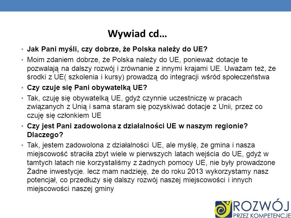 Wywiad cd… Jak Pani myśli, czy dobrze, że Polska należy do UE