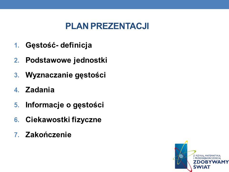 Plan prezentacji Gęstość- definicja Podstawowe jednostki