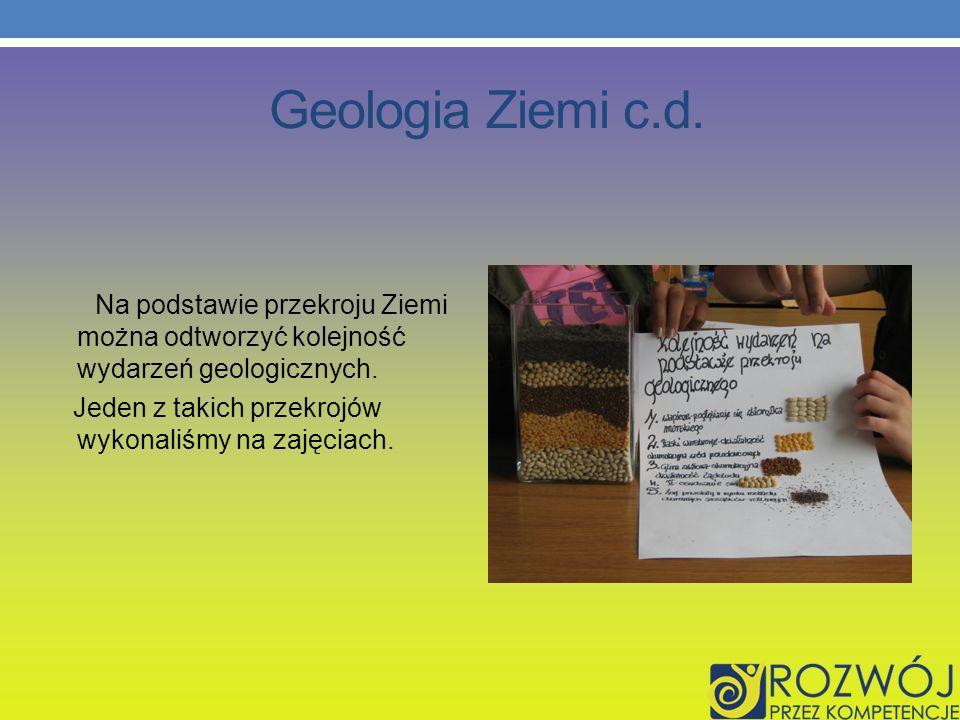 Geologia Ziemi c.d. Na podstawie przekroju Ziemi można odtworzyć kolejność wydarzeń geologicznych.