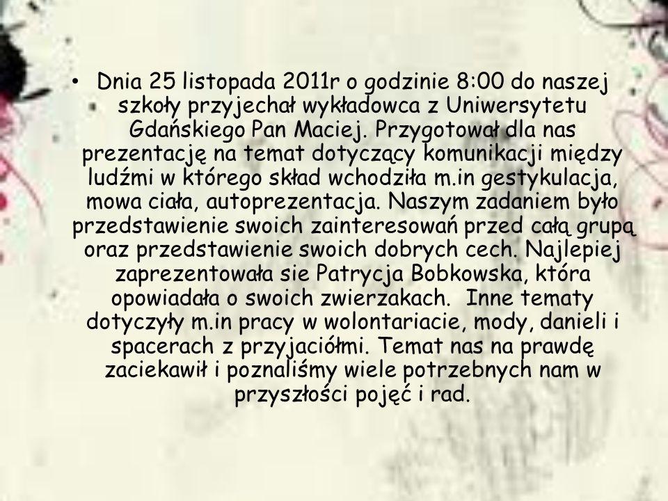 Dnia 25 listopada 2011r o godzinie 8:00 do naszej szkoły przyjechał wykładowca z Uniwersytetu Gdańskiego Pan Maciej.