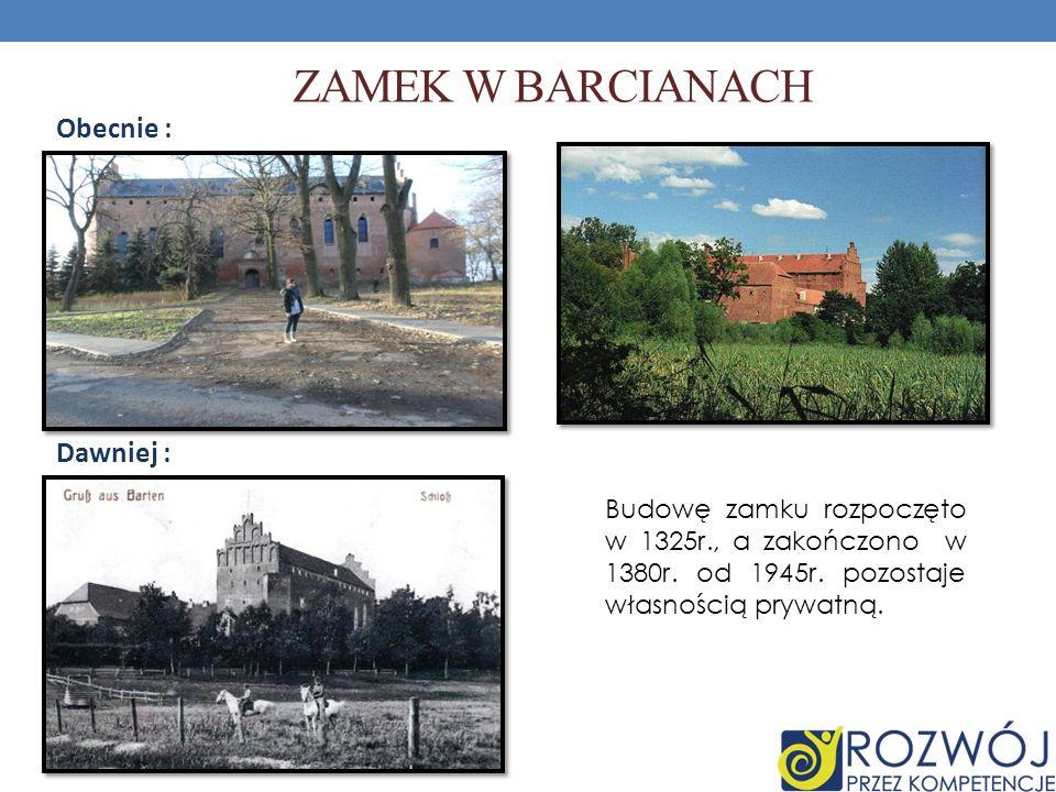 Zamek w Barcianach Obecnie : Dawniej :