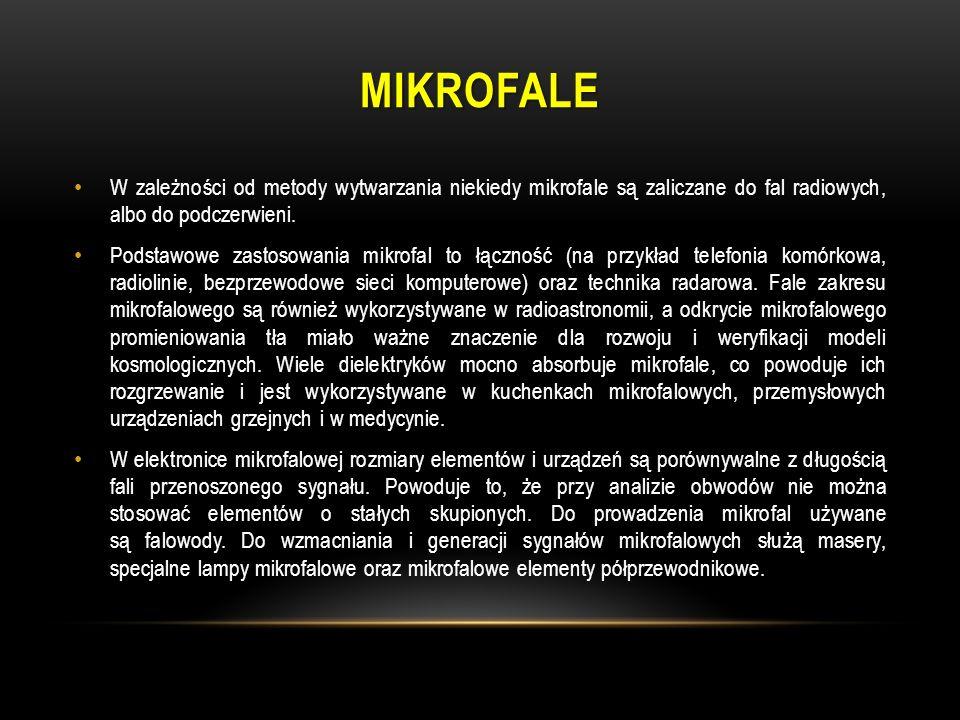Mikrofale W zależności od metody wytwarzania niekiedy mikrofale są zaliczane do fal radiowych, albo do podczerwieni.