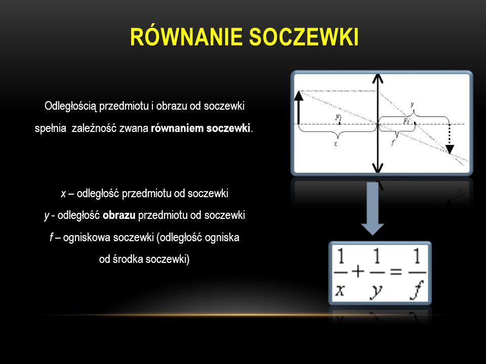 Równanie Soczewki Odległością przedmiotu i obrazu od soczewki spełnia zależność zwana równaniem soczewki.