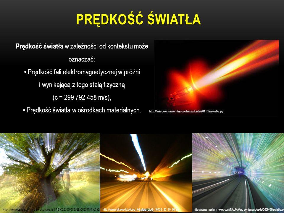 Prędkość światła Prędkość światła w zależności od kontekstu może oznaczać: