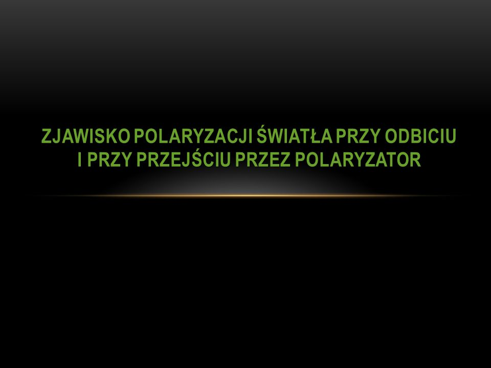 Zjawisko polaryzacji światła przy odbiciu i przy przejściu przez polaryzator