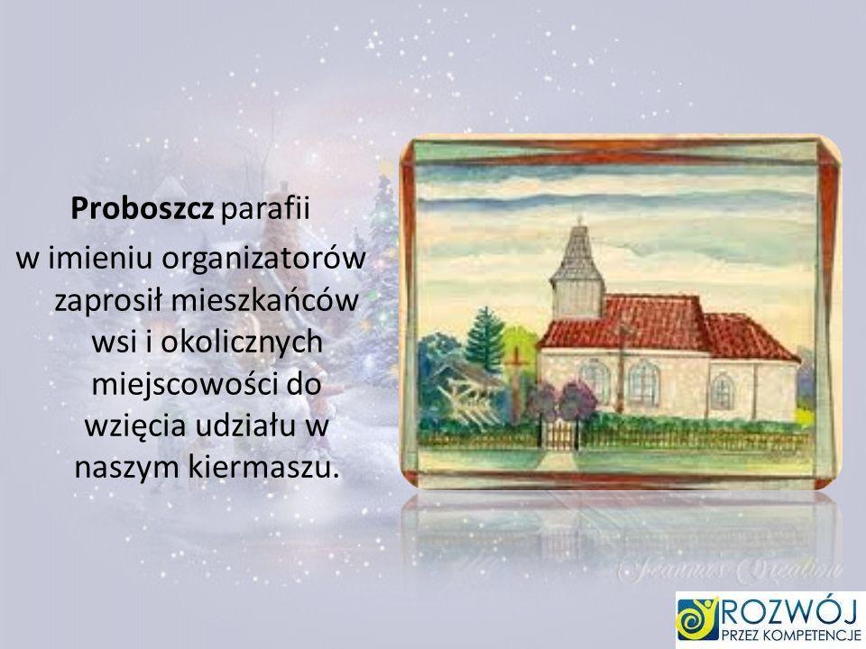 Proboszcz parafii w imieniu organizatorów zaprosił mieszkańców wsi i okolicznych miejscowości do wzięcia udziału w naszym kiermaszu.
