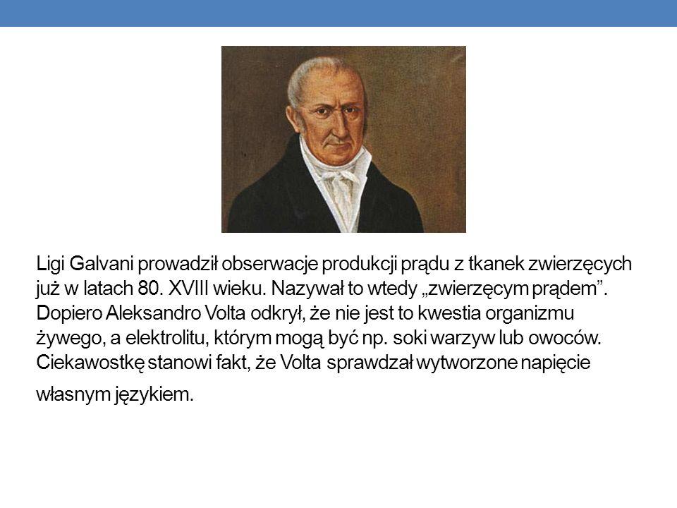 Ligi Galvani prowadził obserwacje produkcji prądu z tkanek zwierzęcych już w latach 80.
