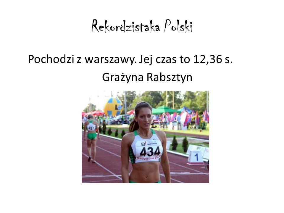 Rekordzistaka Polski Pochodzi z warszawy. Jej czas to 12,36 s. Grażyna Rabsztyn