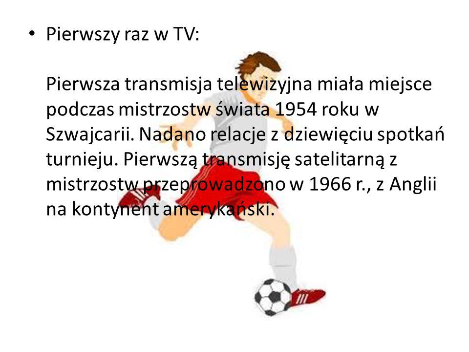 Pierwszy raz w TV: Pierwsza transmisja telewizyjna miała miejsce podczas mistrzostw świata 1954 roku w Szwajcarii.