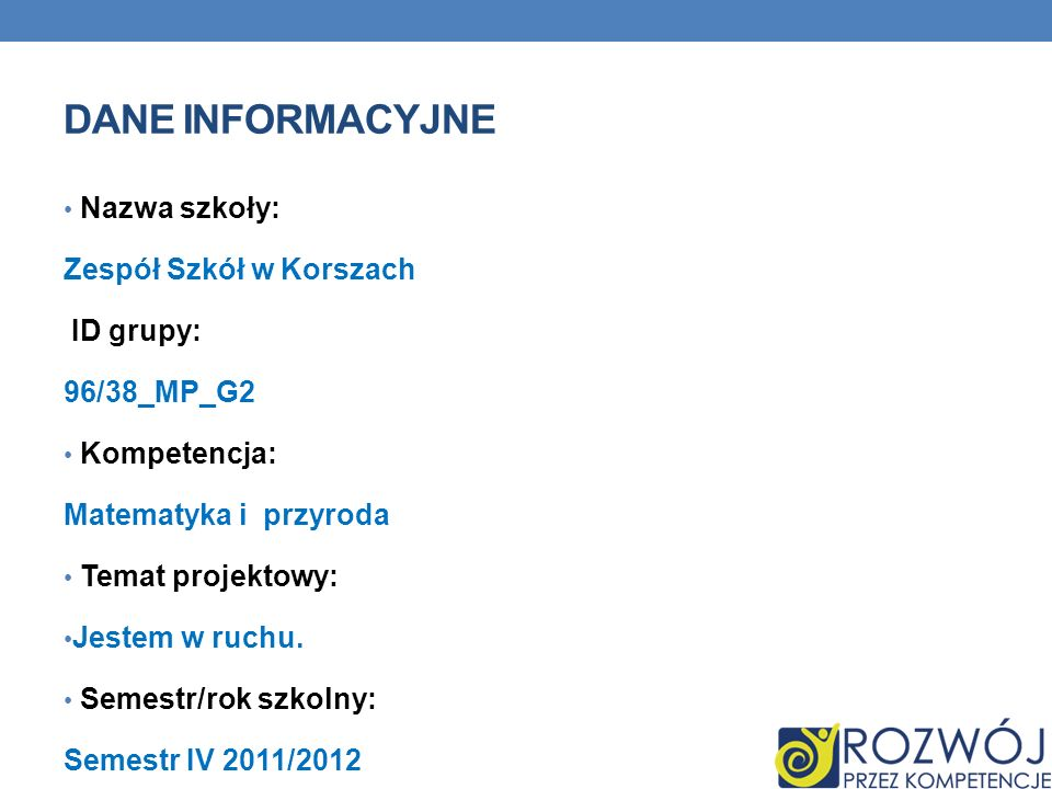 Dane INFORMACYJNE Nazwa szkoły: Zespół Szkół w Korszach ID grupy: