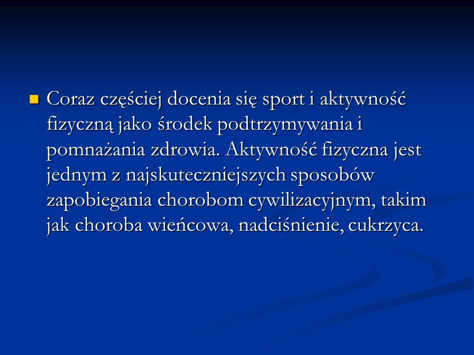 Coraz częściej docenia się sport i aktywność fizyczną jako środek podtrzymywania i pomnażania zdrowia.