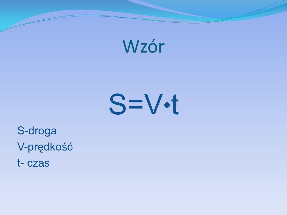 Wzór S=V●t S-droga V-prędkość t- czas