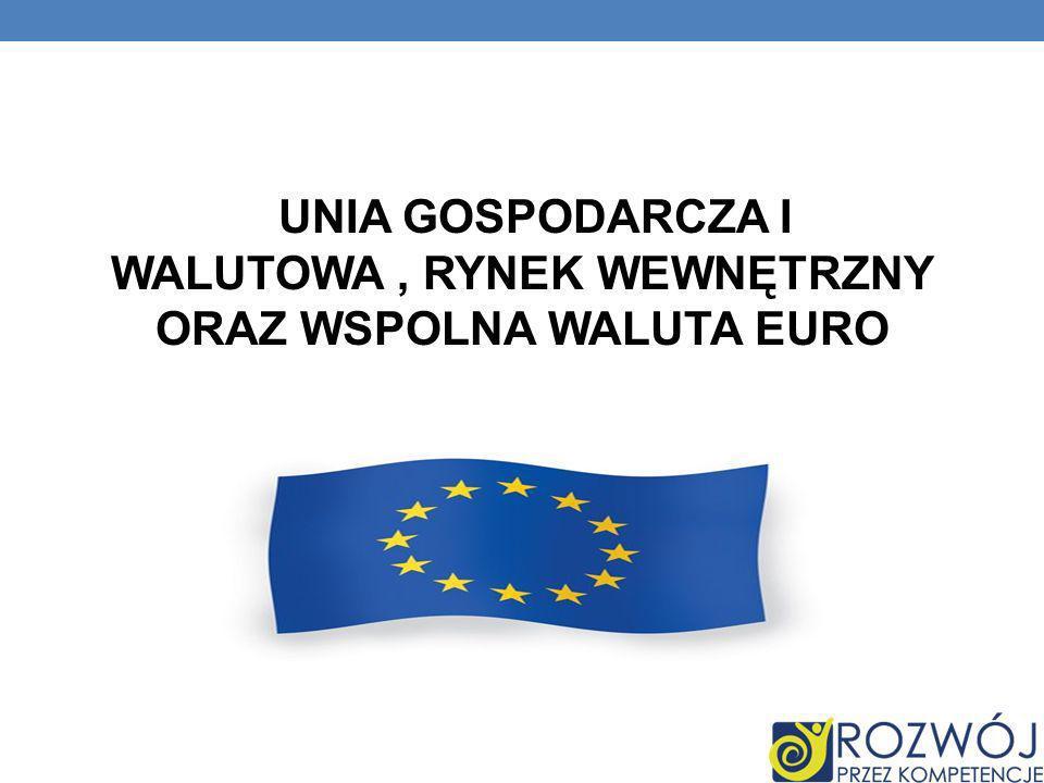 UNIA GOSPODARCZA I WALUTOWA , RYNEK WEWNĘTRZNY ORAZ WSPOLNA WALUTA EURO