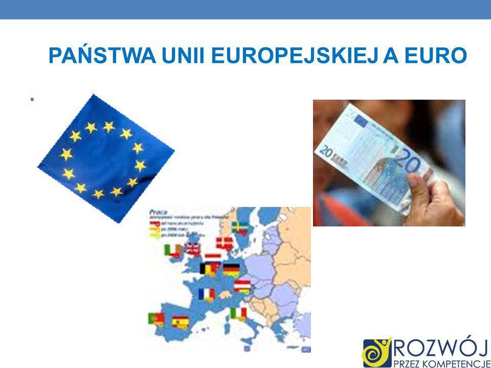 PAŃSTWA UNII EUROPEJSKIEJ A EURO