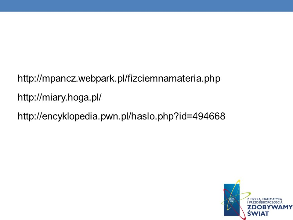 http://mpancz. webpark. pl/fizciemnamateria. php http://miary. hoga