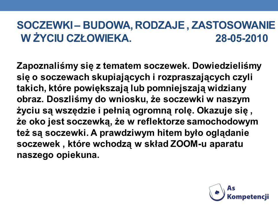 SOCZEWKI – BUDOWA, RODZAJE , ZASTOSOWANIE W ŻYCIU CZŁOWIEKA. 28-05-2010
