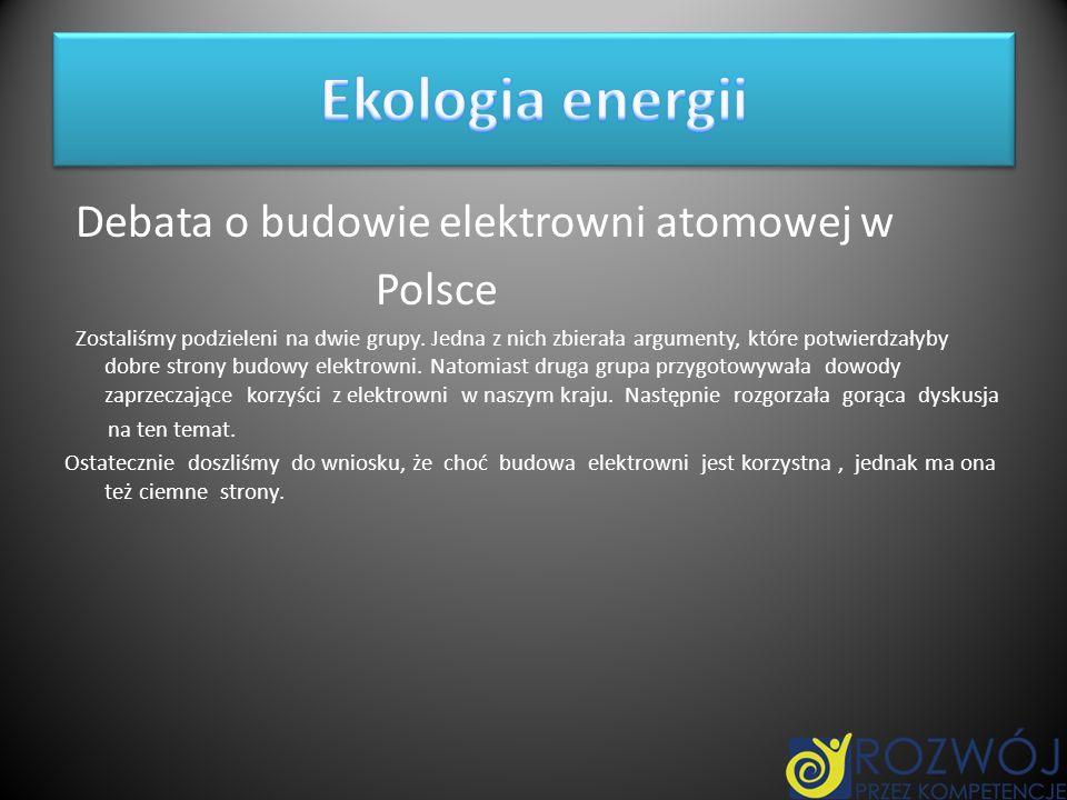 Ekologia energii Debata o budowie elektrowni atomowej w Polsce