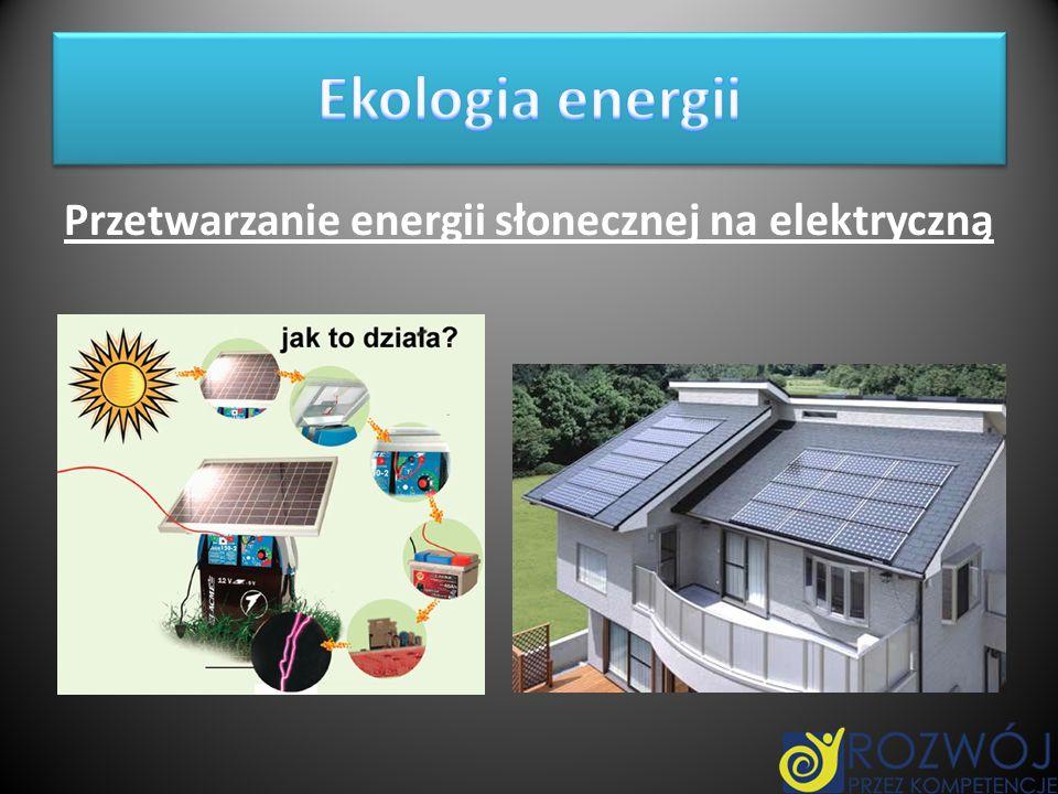 Ekologia energii Przetwarzanie energii słonecznej na elektryczną