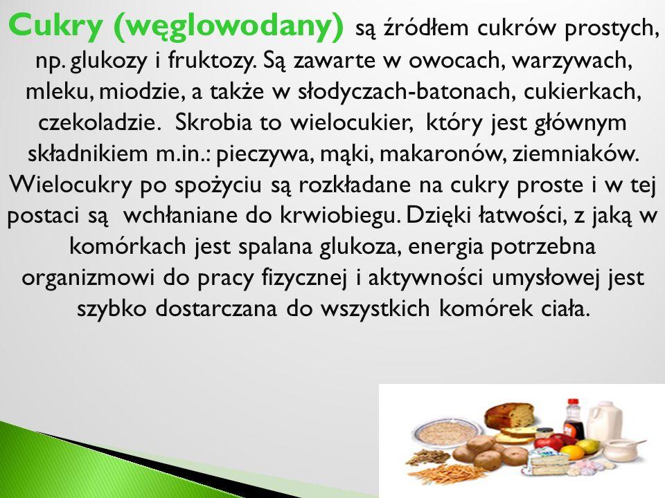Cukry (węglowodany) są źródłem cukrów prostych, np. glukozy i fruktozy